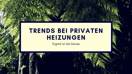 Trends bei privaten heizungen