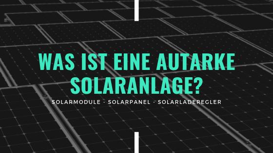 Was ist eine autarke Solaranlage