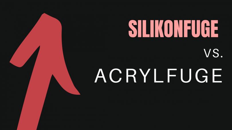 Acrylfuge-vs-Silikonfuge